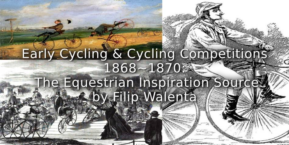 Early Cycling and Cycling Competitions 1868-1870:<br>The Equestrian Inspiration Source.