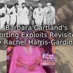Barbara Cartland's Sporting Exploits Revisited