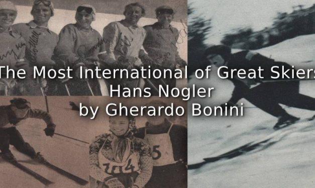 The Most International of Great Skiers: Hans Nogler