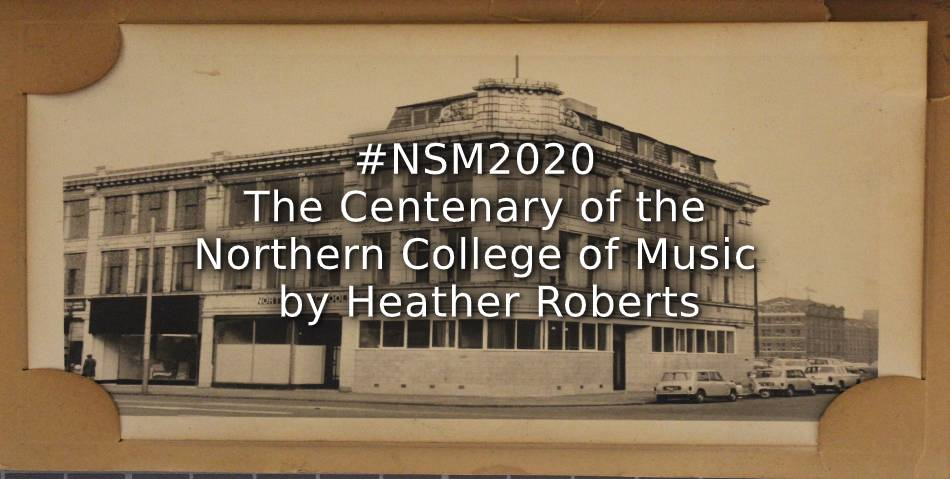 #NSM2020 – The Centenary of the Northern School of Music