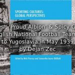 'White Eagles', 'Proud Albion' and Spicy Garlic Food<br>The English National Football Team's Visit to Yugoslavia in May 1939