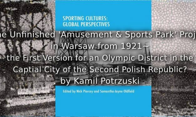 The Unfinished 'Amusement and Sports Park' Project in Warsaw from 1921<br>the First Vision for an Olympic District in the Capital City of the Second Polish Republic?