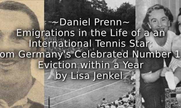 Daniel Prenn ~ Emigrations in the Life of an International Tennis Star:<br>From Germany's Celebrated Number One to Eviction Within a Year.