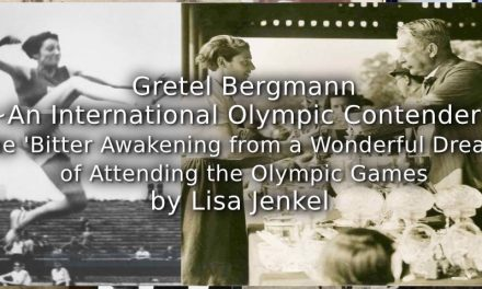 Gretel Bergmann<br>~An International Olympic Contender~<br>The 'Bitter Awakening from the Wonderful Dream' of Attending the Olympic Games