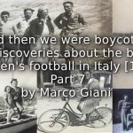 """""""And then we were Boycotted""""<br>New Discoveries about the Birth of Women's Football in Italy [1933] <br> Part 7"""