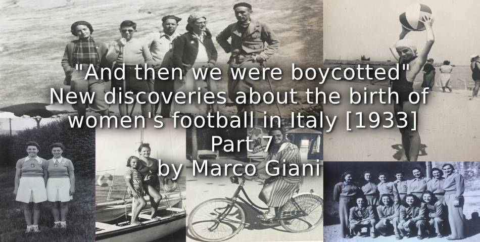 """And then we were Boycotted""<br>New Discoveries about the Birth of Women's Football in Italy [1933] <br> Part 7"