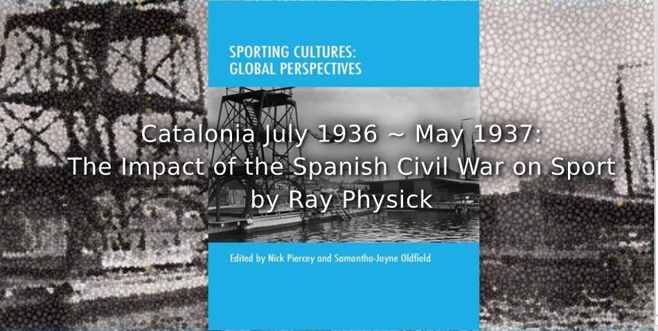 Catalonia July 1936 – May 1937:<br>The Impact of the Spanish Civil War on Sport