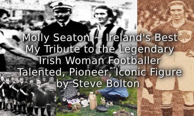 Molly Seaton ~ Ireland's Best<br>My Tribute to the Legendary Irish Woman Footballer<br>Talented, Pioneer, Iconic Figure