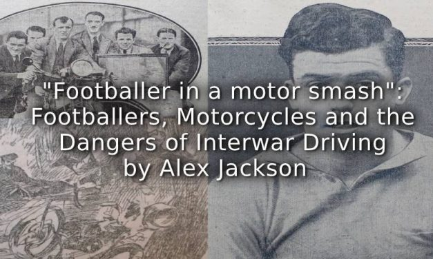 """Footballer in a motor smash"":<br>Footballers, Motorcycles and the Dangers of Interwar Driving"