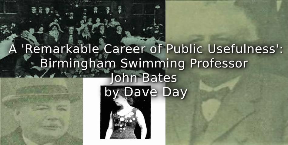 A 'Remarkable Career of Public Usefulness':<br>Birmingham Swimming Professor John Bates.