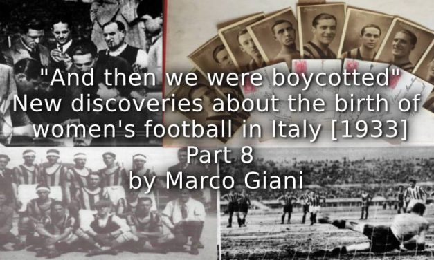 """And then we were Boycotted""<br>New Discoveries about the Birth of Women's Football in Italy [1933] <br> Part 8"