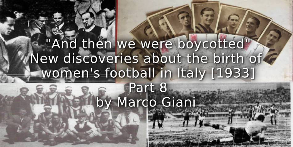 """""""And then we were Boycotted""""<br>New Discoveries about the Birth of Women's Football in Italy [1933] <br> Part 8"""