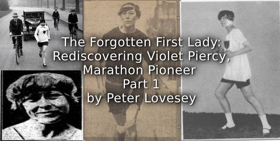 THE FORGOTTEN FIRST LADY:<br>Rediscovering Violet Piercy, Marathon Pioneer<br>Part 1