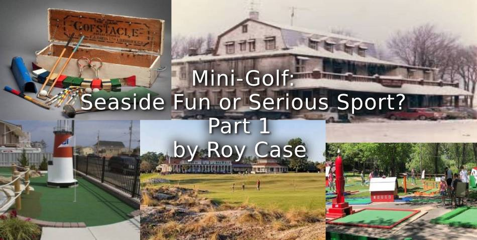 Mini-Golf: Seaside Fun or Serious Sport? Part 1