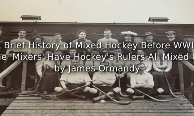 A Brief History of Mixed Hockey before WWII:<br>The 'Mixers' Have Hockey's Rulers All Mixed Up