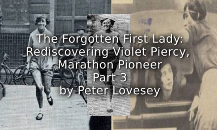 THE FORGOTTEN FIRST LADY:<br>Rediscovering Violet Piercy, Marathon Pioneer<br>Part 3