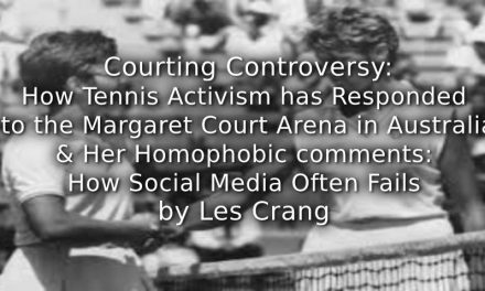 Courting Controversy:<br>How Tennis Activism has Responded to the Margaret Court Arena in Australia and Her Homophobic Comments:<br>How Social Media Often Fails
