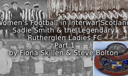 Women's Football in Interwar Scotland:<br>Sadie Smith and the Legendary Rutherglen Ladies FC<br>Part 1