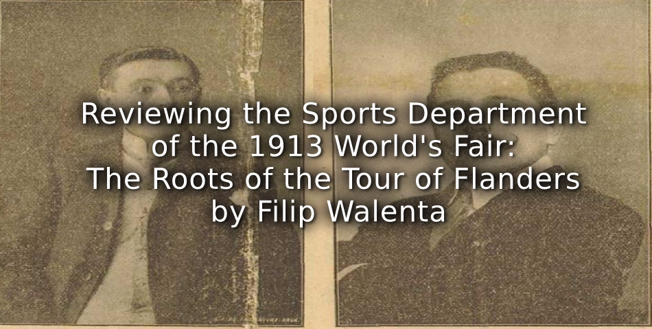 Reviewing the Sports Department of the 1913 World's Fair:<br>The Roots of the Tour of Flanders.