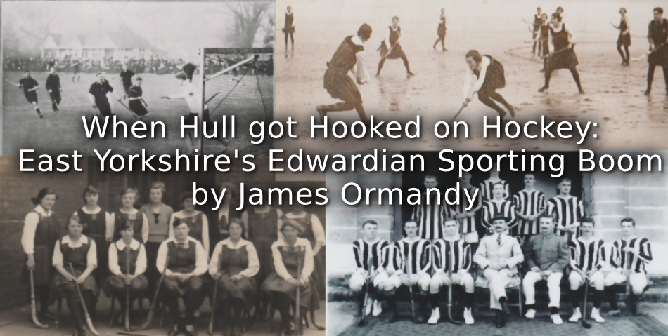 When Hull got Hooked on Hockey:<br>East Yorkshire's Edwardian Sporting Boom