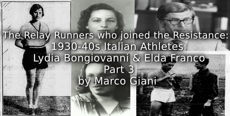 The relay runners who joined the Resistance:<br>1930s-1940s Italian athletes Lydia Bongiovanni and Elda Franco<br>Part 3