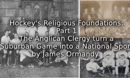 Hockey's Religious Foundations:<br>Part 1<br>The Anglican Clergy turn a Suburban Game into a National Sport