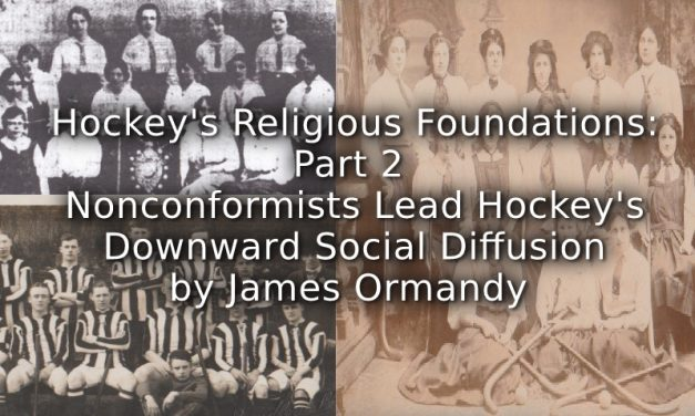 Hockey's Religious Foundations<br>Part 2<br>Nonconformists Lead Hockey's Downward Social Diffusion