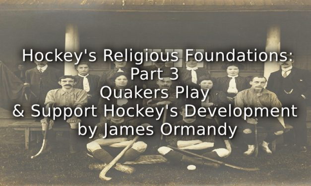 Hockey's Religious Foundations<br>Part 3<br>Quakers Play and Support Hockey's Development