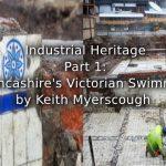 Industrial Heritage<br>Part 1:<br>Cotton Lancashire's Victorian Swimming Baths