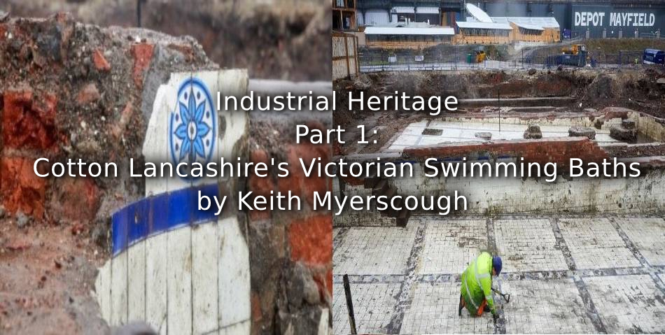 Industrial Heritage<br>Part 1:<br>Cotton Lancashire's Victorian Swimming Baths