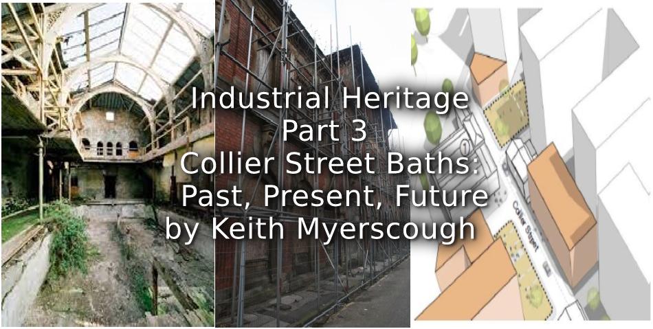 Industrial Heritage:<br>Part 3<br>Collier Street Baths: Past, Present, Future