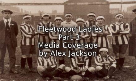Fleetwood Ladies <br> Part Three <br>Media Coverage