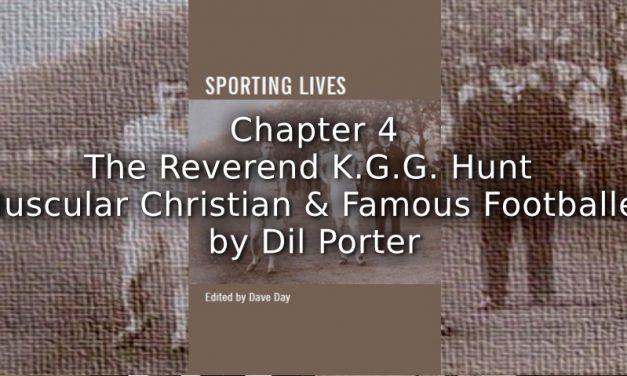 The Reverend K.G.G. Hunt<br>Muscular Christian and Famous footballer