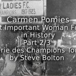 Carmen Pomies<br>The Most Important Woman Footballer in History<br>Part 2 of 3 – La Galerie des Champions Tour 1925