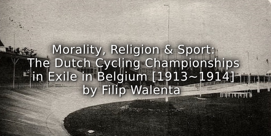 Morality, Religion and Sports: <br>The Dutch Cycling Championships in Exile in Belgium (1913-1914)
