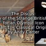 The Discus:<br> The Story of the Strange British Disdain for an Olympic Icon<br> Part 1 ~ Classical Origins