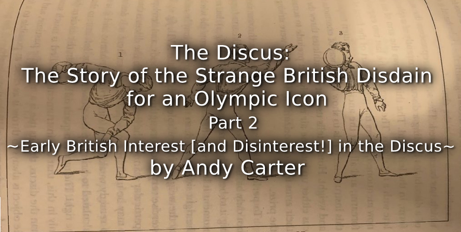 The Discus:<br> The Story of the Strange British Disdain for an Olympic Icon<br> Part 2 ~ Early British Interest (and Disinterest!) in the Discus