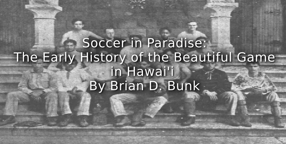 Soccer in Paradise: <br>The Early History of the Beautiful Game in Hawai'i