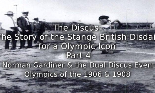 The Discus:<br> The Story of the Strange British Disdain for an Olympic Icon<br> Part 4 ~ Norman Gardiner and the Dual Discus Event Olympics of 1906 and 1908
