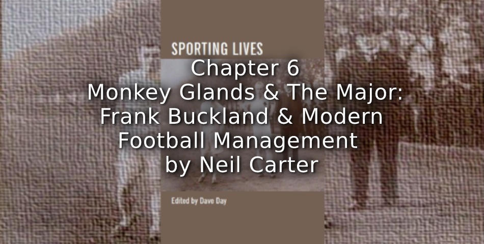 Monkey Glands and The Major:<br> Frank Buckley and Modern Football Management