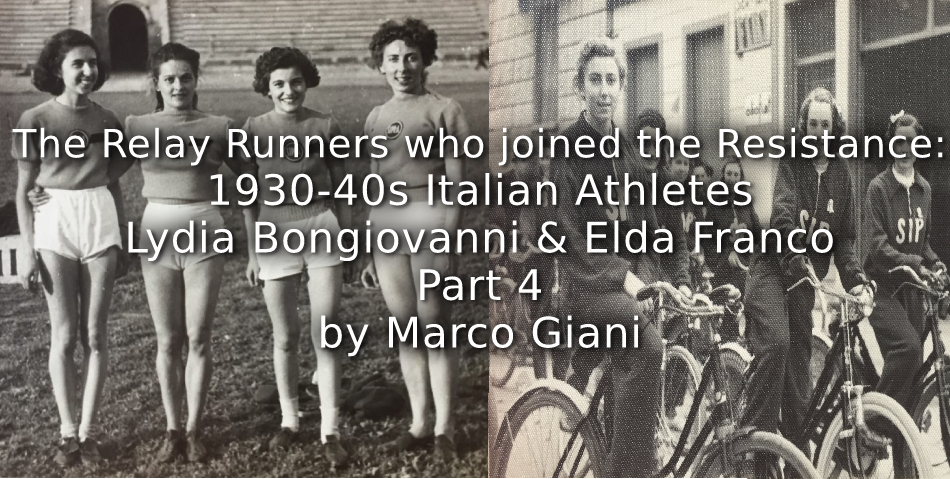 The Relay Runners who joined the Resistance: <br>1930-1940s Italian Athletes<br> Lydia Bongiovanni & Elda Franco <br>Part 4