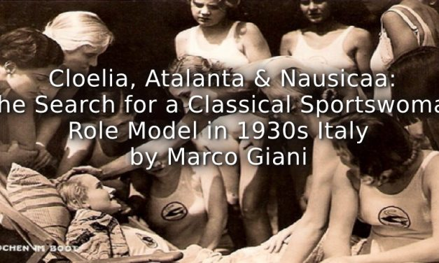Cloelia, Atalanta and Nausicaa<br>The Search for a Classical Sportswoman Role Model in 1930s' Italy