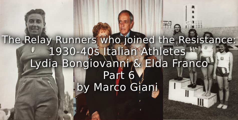 The Relay Runners who joined the Resistance: <br>1930-1940s Italian Athletes<br> Lydia Bongiovanni & Elda Franco <br>Part 6