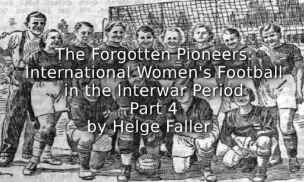 The Forgotten Pioneers: <br>International Women's Football in the Interwar Period <br>Part 4