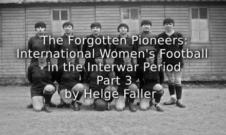 The Forgotten Pioneers: <br>International Women's Football in the Interwar Period <br>Part 3